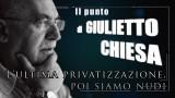 """Il punto di Giulietto Chiesa: """"L'ultima privatizzazione, poi siamo nudi."""""""