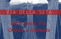 Via della Seta nuovo ponte tra Oriente e Occidente